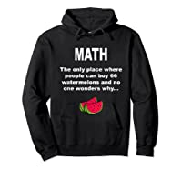 Funny Watermelons Math Gift With Humor For Tea Shirts Hoodie Black