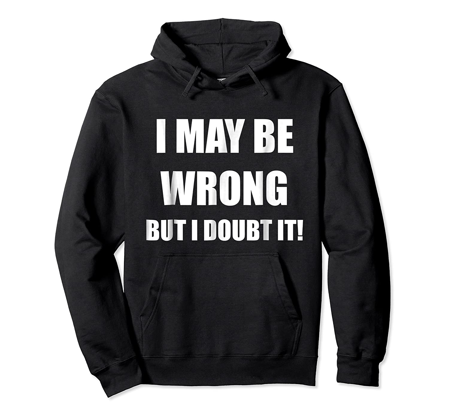I May Be Wrong But I Doubt It Shirt Unisex Pullover Hoodie
