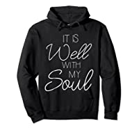 It Is Well With My Soul Shirt Christian Faith T Shirt Peace Hoodie Black