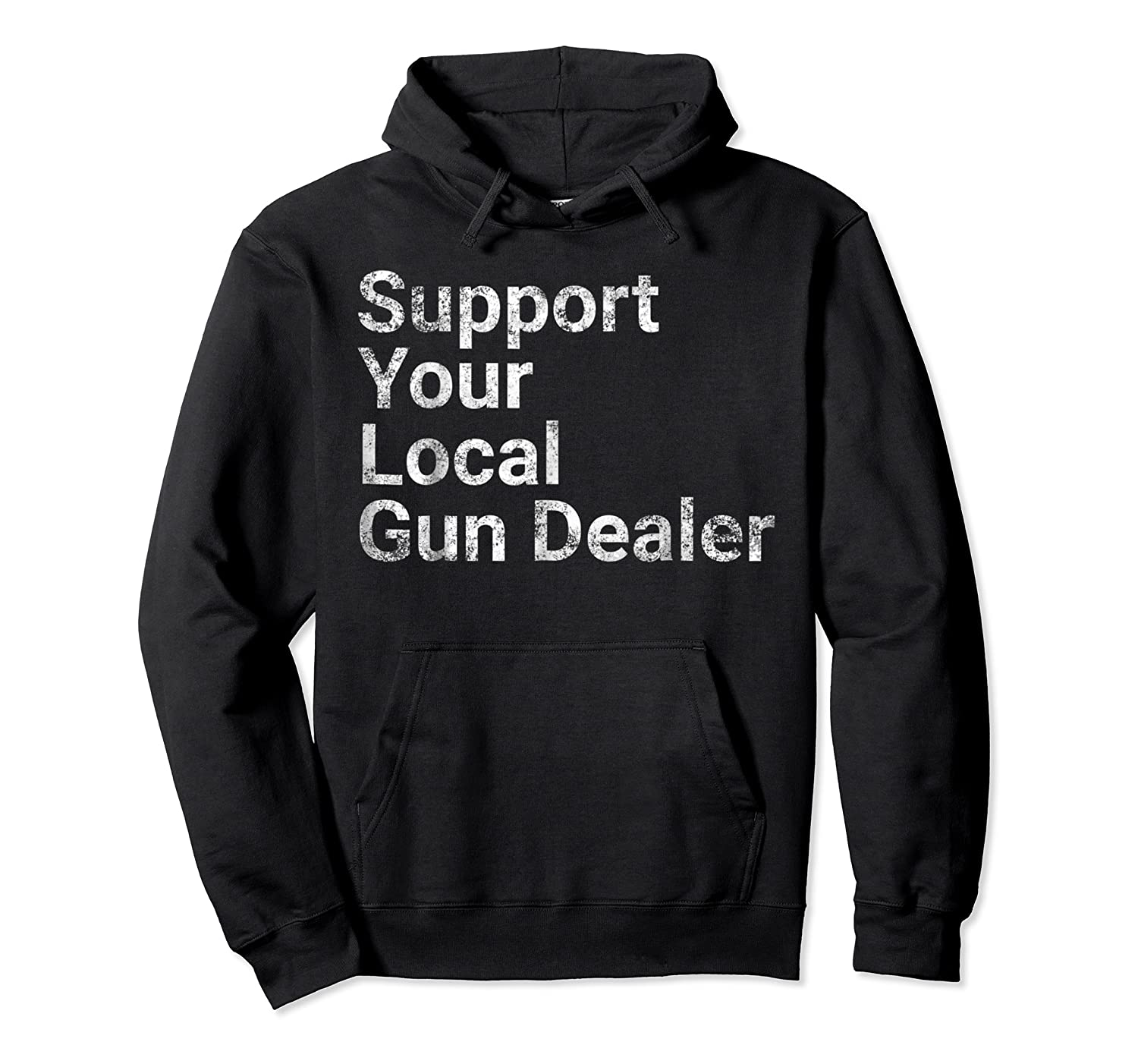 Support Your Local Gun Dealer Love Second Adt Shirts Unisex Pullover Hoodie