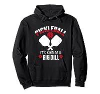 Pickleball It's Kind Of A Big Dill Shirts Hoodie Black