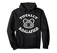 Totally Koalafied T-shirt Funny Job Qualification Pun Joke Hoodie Black