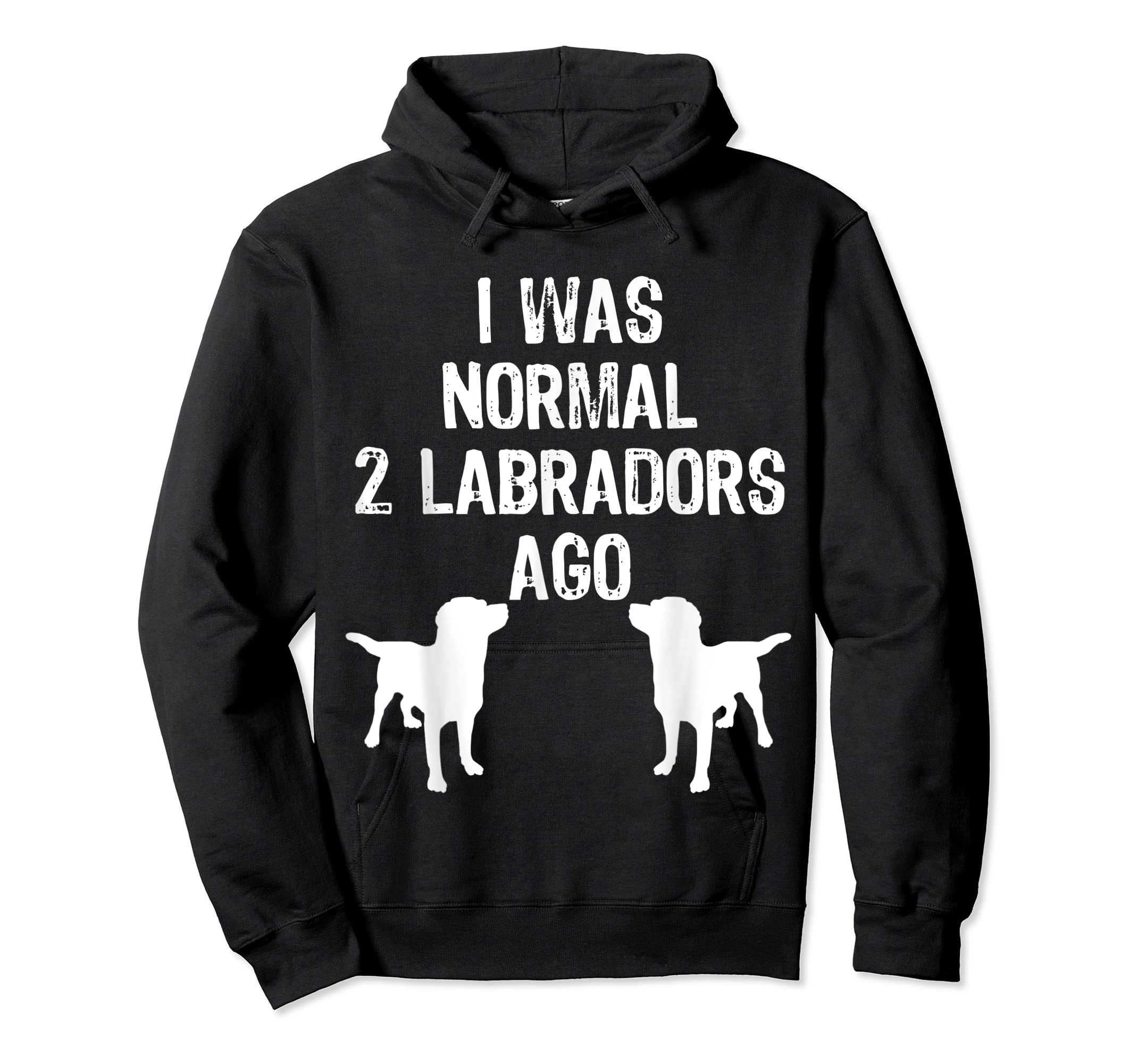 I Was Normal 2 Labradors Ago - Funny Retriever T Shirt-Hoodie-Black