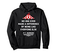Barnum Quote No One Ever Made A Difference Shirts Hoodie Black