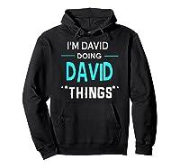 I'm David Doing David Things Funny First Name Shirts Hoodie Black