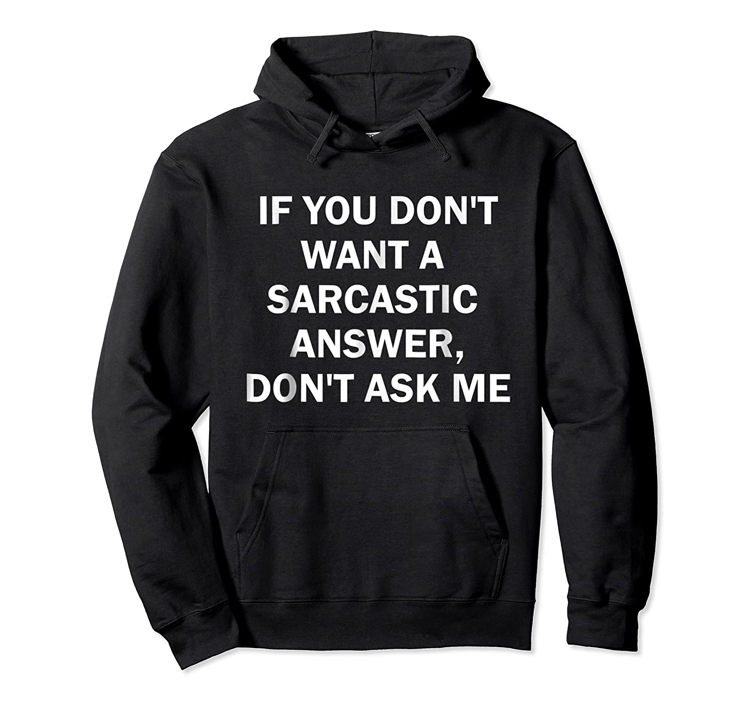 If You Don't Want A Sarcastic Answer Don't Ask Me Shirts Unisex Pullover Hoodie