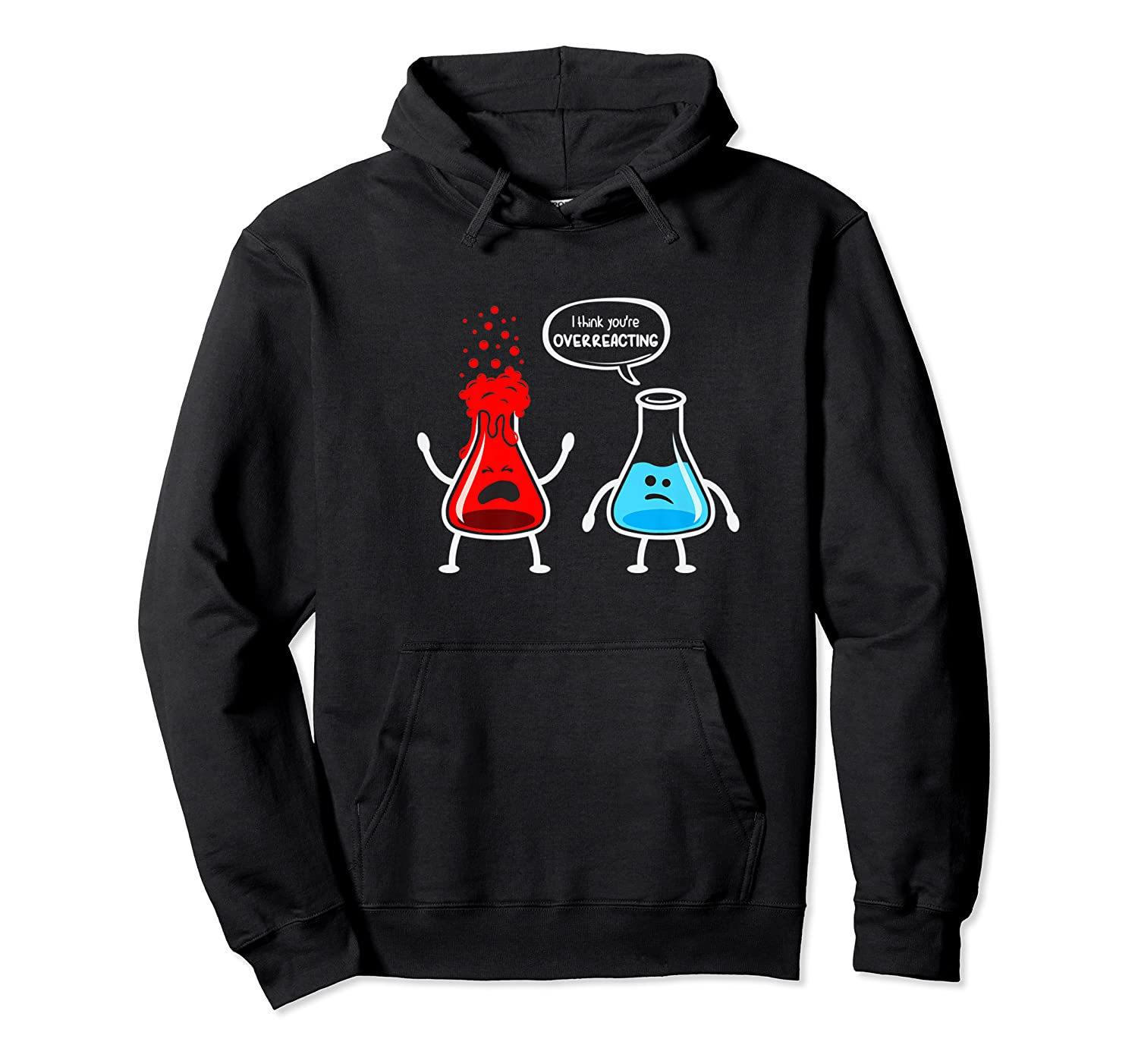 Think You're Overreacting Funny Nerd Chemistry Shirts Unisex Pullover Hoodie