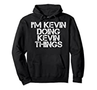 I'm Kevin Doing Kevin Things Funny Christmas Gift Idea Shirts Hoodie Black