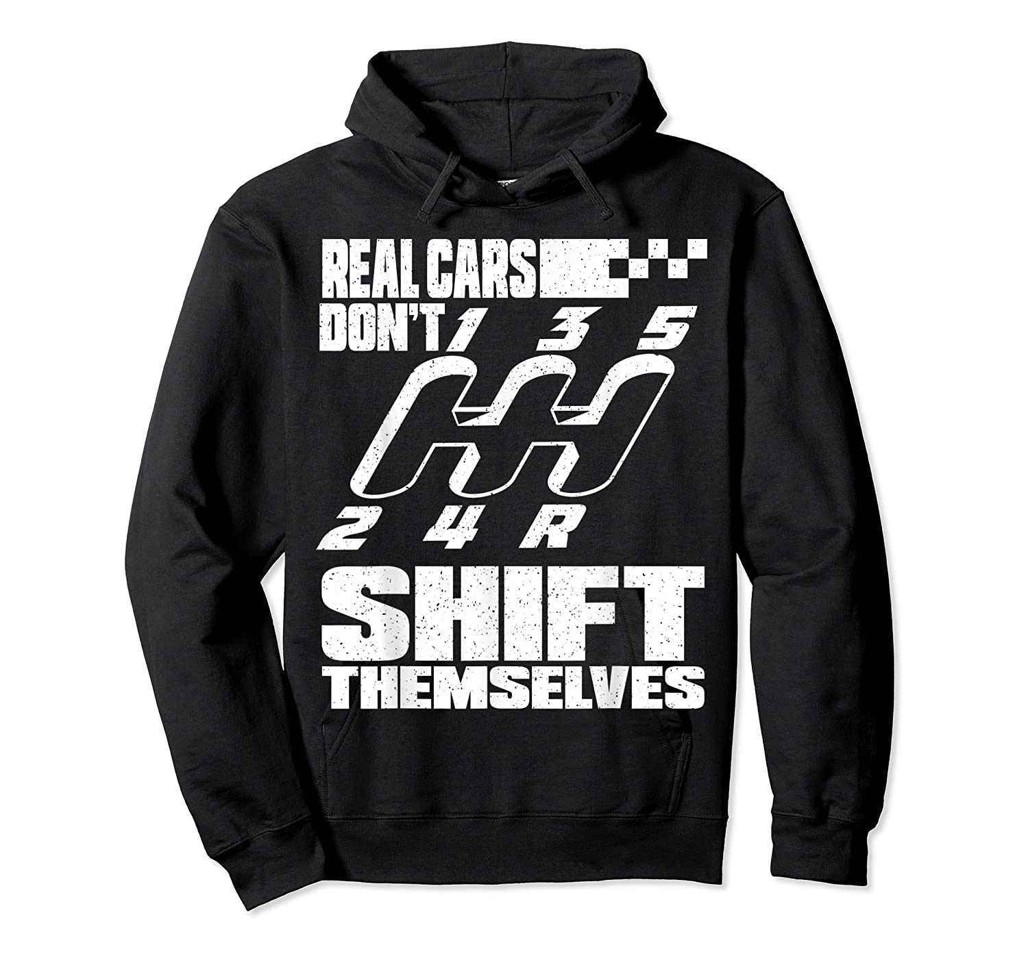 Real Cars Don't Shift Themselves Manual Transmission Shirts Unisex Pullover Hoodie