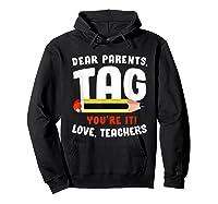 Dear Parents Tag Youre It Love Teas 2019 Last Day School Shirts Hoodie Black