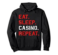Eat Sleep Casino Repeat T Shirt The Gambling Gift Tees Hoodie Black