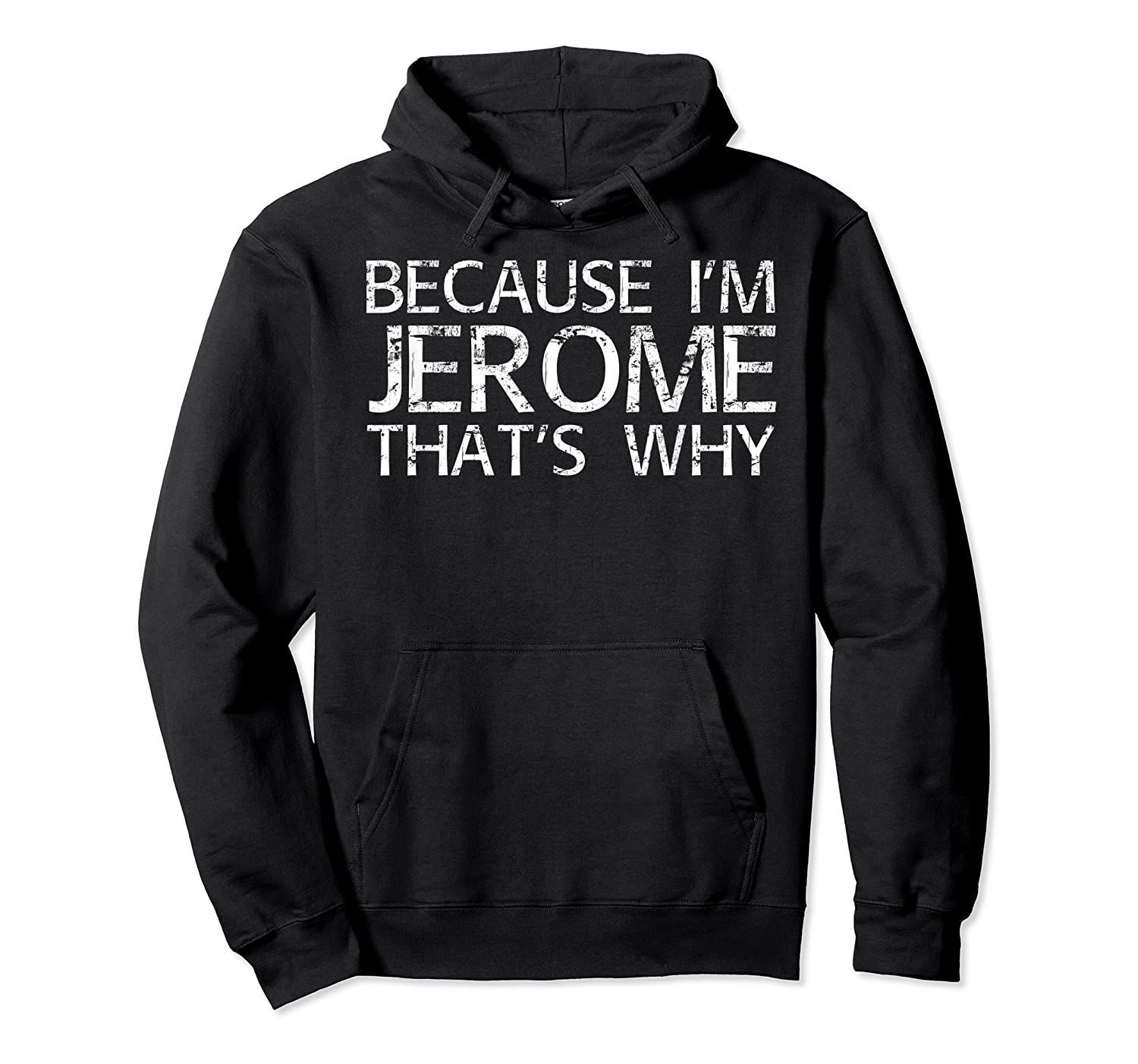 Because I'm Jerome That's Why Fun Shirt Funny Gift Idea Unisex Pullover Hoodie