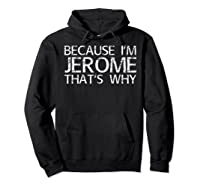 Because I'm Jerome That's Why Fun Shirt Funny Gift Idea Hoodie Black
