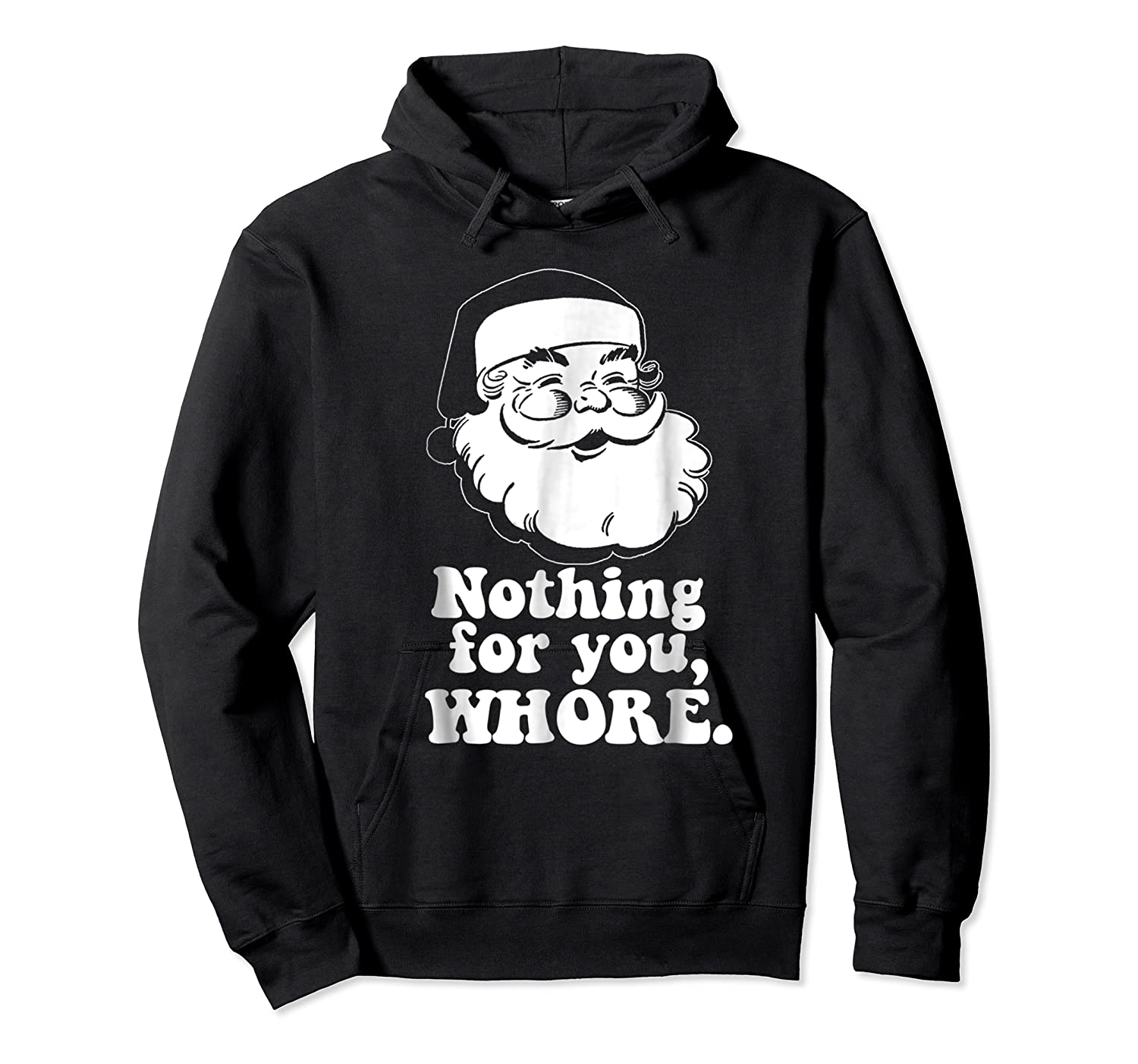 Nothing For You Whore Vintage Santa Christmas Meme Shirts Unisex Pullover Hoodie