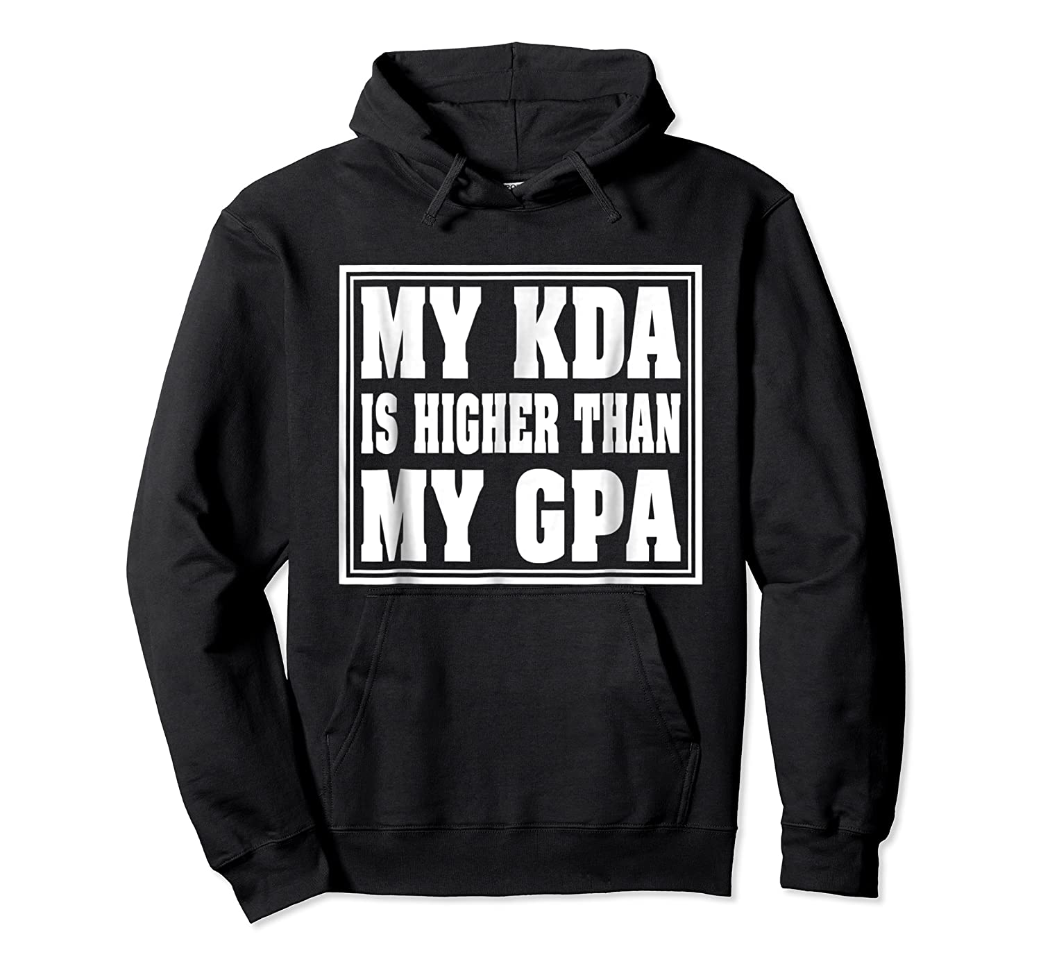 My Kda Is Higher Than My Gpa Shirts Unisex Pullover Hoodie