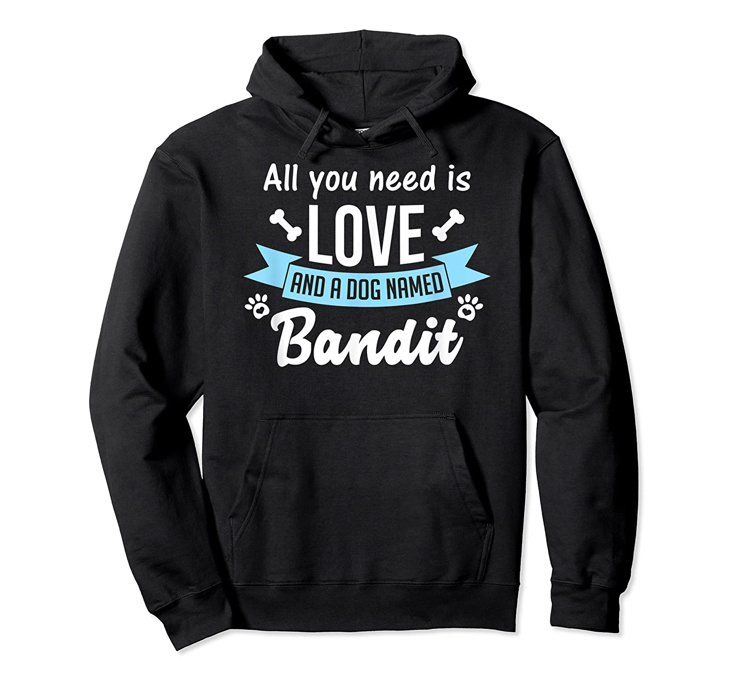 All You Need Is Love And A Dog Named Bandit Owner T Shirt Unisex Pullover Hoodie