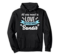 All You Need Is Love And A Dog Named Bandit Owner T Shirt Hoodie Black