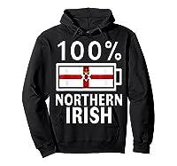 Northern Ireland Flag Shirt 100 Irish Battery Power Tee Hoodie Black