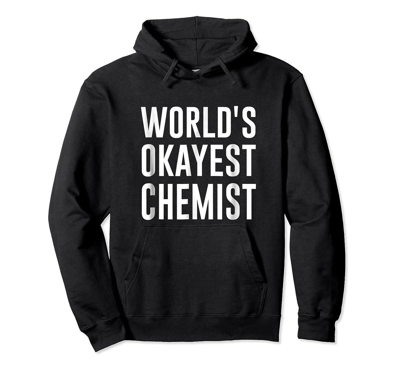 Worlds Okayest Chemist Gift For Chemist Shirts Unisex Pullover Hoodie