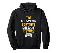 I'm Playing Fornite Do Not Disturb New 2019 Shirts Hoodie Black