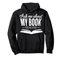 Ask Me About My Book Published Author Writer Shirts Hoodie Black