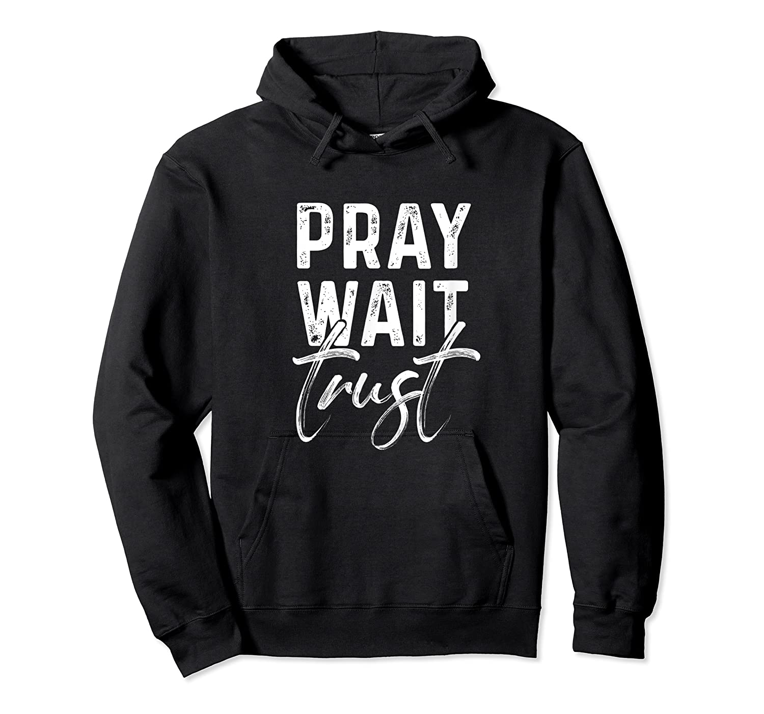 Pray Wait Trust God Cute Motivational Quote Christian Gift Shirts Unisex Pullover Hoodie