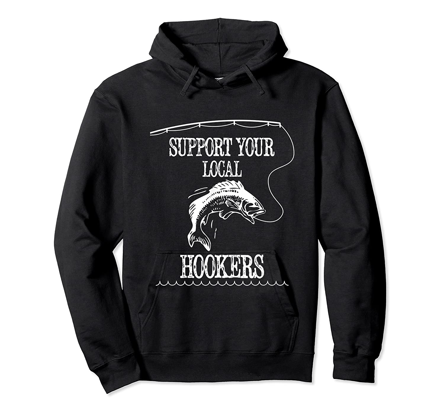Support Your Local Hookers Funny Fishing Shirts Unisex Pullover Hoodie