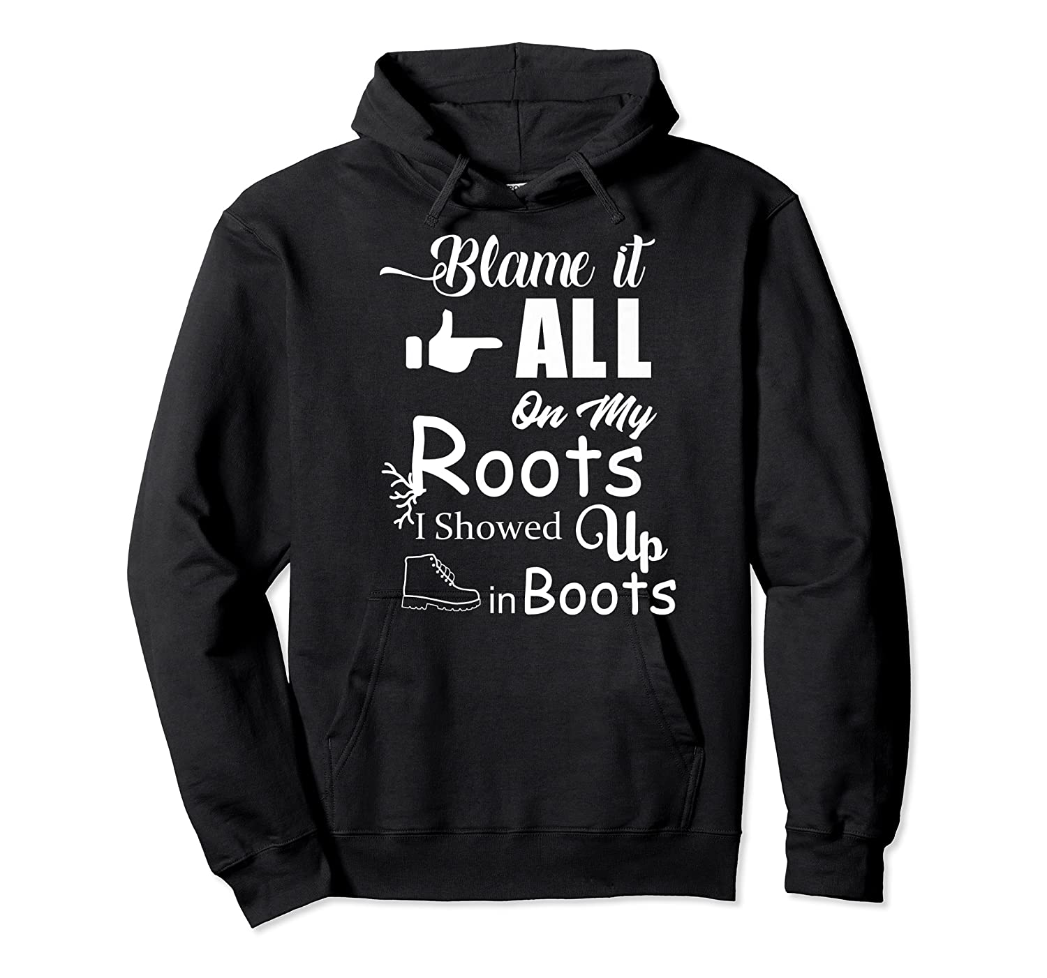 Blame It All On My Roots I Showed Up In Boots Premium T-shirt Unisex Pullover Hoodie