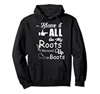 Blame It All On My Roots I Showed Up In Boots Premium T-shirt Hoodie Black