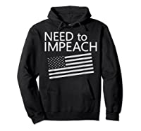 Need To Impeach Anti Trump Political Protest T Shirt Hoodie Black