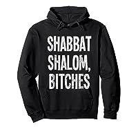 Shabbat Shalom Bitches - Funny Jewish Jew Shabbos T-shirt Hoodie Black