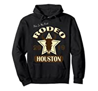 Rodeo 2019 T Shirt This Is My First Houston Rodeo Hoodie Black