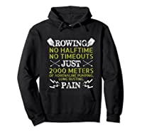 Funny Rowing T-shirt - No Halftime No Timeouts Rowing Tee Hoodie Black