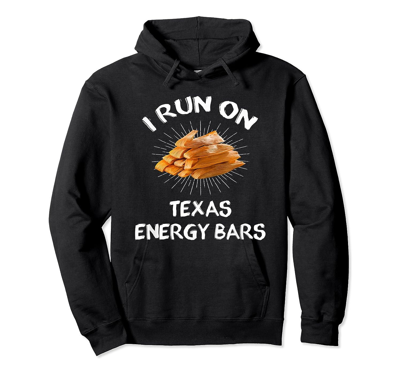 I Run On Texas Energy Bars Funny Tamale T-shirt Unisex Pullover Hoodie