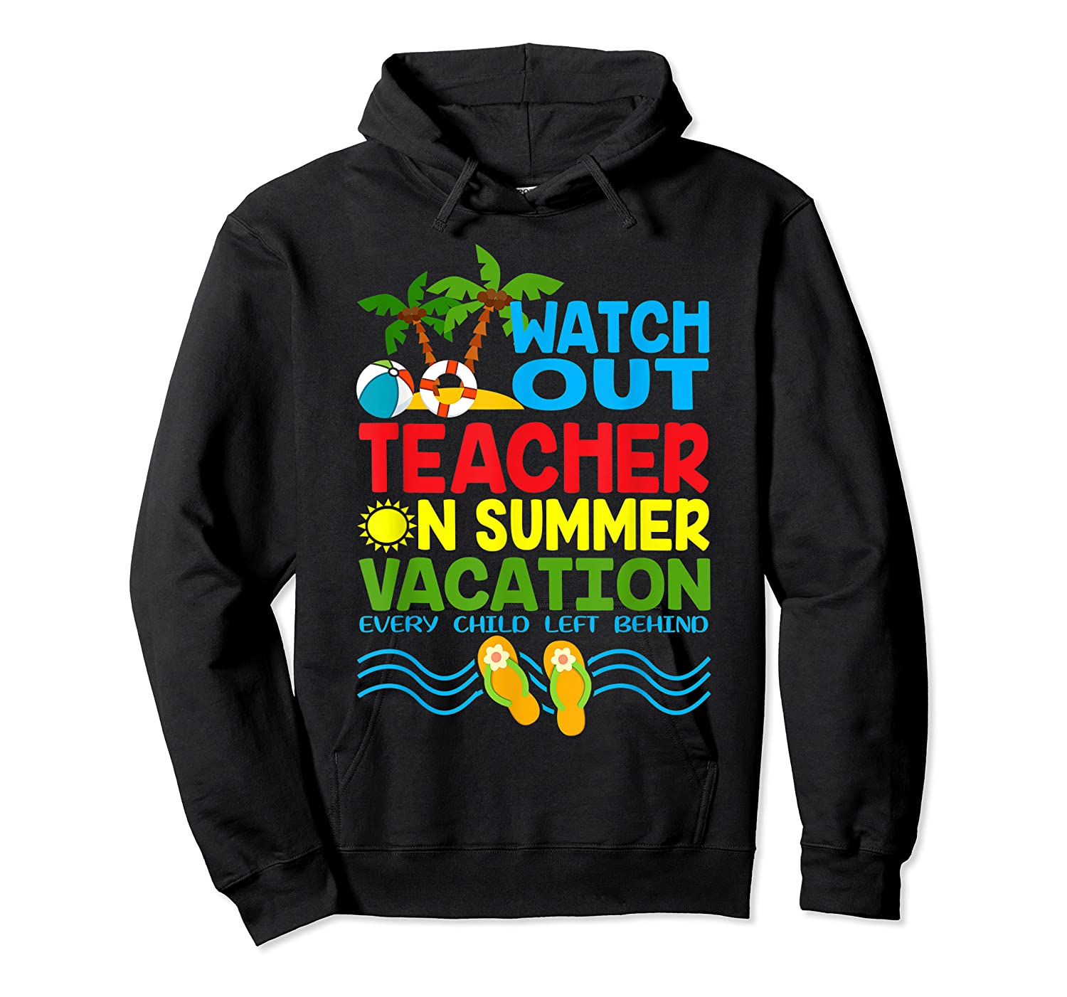 Watch Out Tea On Summer Vacation Every Child Left Behind Shirts Unisex Pullover Hoodie