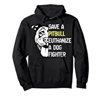 Save A Pitbull Euthanize A Dog Fighter Cool Shirts Hoodie Black