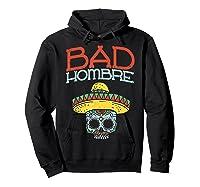 Bad Hombre Cinco De Mayo Sugar Skull Mexican Gift Shirts Hoodie Black