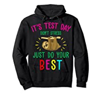 Best Saying Test Day Gift Tea Sloth Lover Shirts Hoodie Black