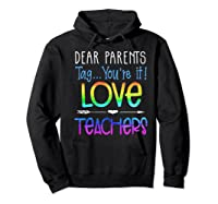 Dear Parents Tag You're It Love Teas Funny Tea Gift Premium T-shirt Hoodie Black
