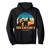 Vintage There Is No Planet B T-shirt Gift For T-shirt Hoodie Black