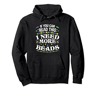 Amazoncom Funny Mardi Gras Hoodie I Need More Beads Quote Clothing