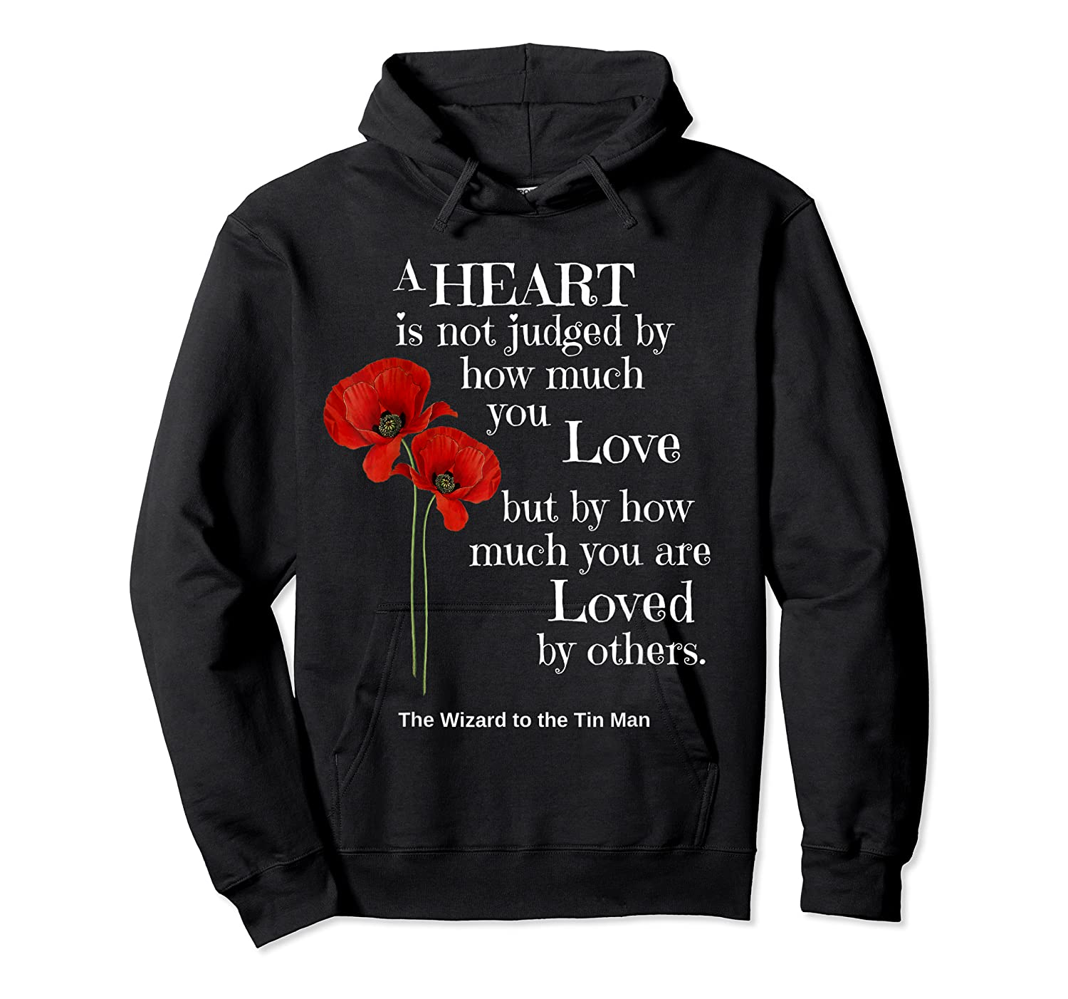 Wizard Of Oz Quote A Heart Is Not Judged Wizard To Tin Man Shirts Unisex Pullover Hoodie