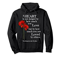 Wizard Of Oz Quote A Heart Is Not Judged Wizard To Tin Man Shirts Hoodie Black
