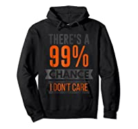 There's A 99 Chance I Don't Care Shirts Hoodie Black