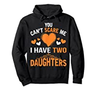 You Don't Scare Me I Have Two Daughters Father's Day T-shirt Hoodie Black