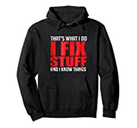That's What I Do I Fix Stuff And I Know Things Mechanic Shirts Hoodie Black