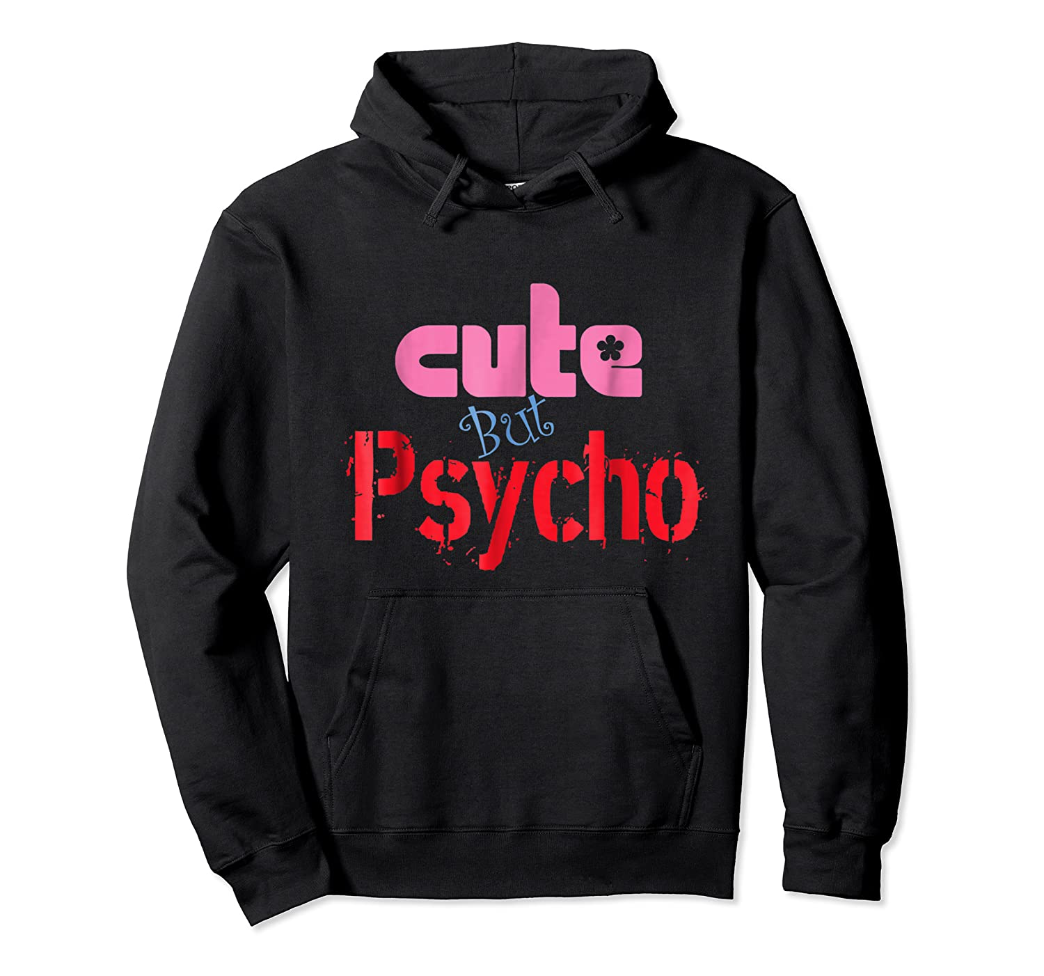Cute But Psycho - Funny Gift Tshirt Unisex Pullover Hoodie