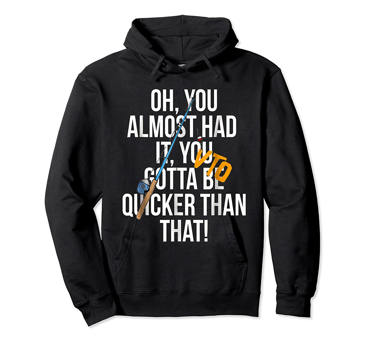 Almost Had It Gotta Be Quicker Than That Shirts Unisex Pullover Hoodie