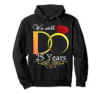 Couple Wedding Anniversary We Still Do 25 Years Gift Shirts Hoodie Black