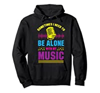 Be Alone With My Music Funny Musical Lover Listen Tunes Premium T-shirt Hoodie Black